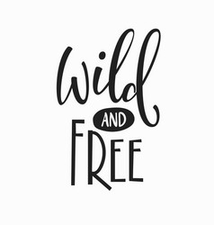 Wild and free t-shirt quote lettering vector