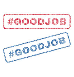 Hashtag goodjob textile stamps vector