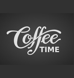 coffee time lettering isolated on black vector image