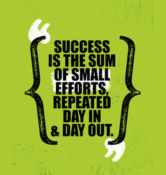Success is the sum of small efforts repeated day vector