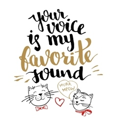 Your voice is my favorite sound calligraphy card vector