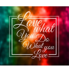 Insipational typo love what you do what you love vector