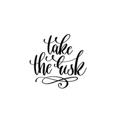 take the risk - hand lettering inscription vector image vector image