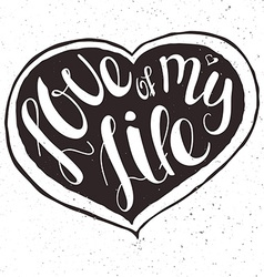 Hand lettering inspiring quote -love of my life vector