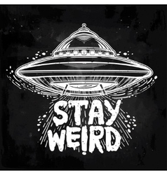 Stay weird inspirational quote with ufo vector