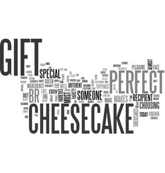 why cheesecakes make the perfect gift text word vector image vector image