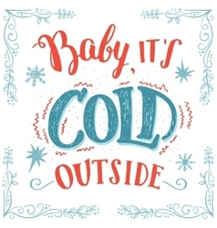 Baby it s cold outside hand-lettering card vector image vector image
