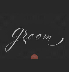 Hand drawn lettering groom elegant vector
