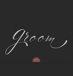 hand drawn lettering groom elegant vector image vector image