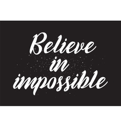 Believe in impossible inscription greeting card vector