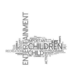 why children need entertainment text word cloud vector image vector image