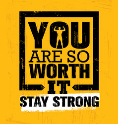 You are so worth it stay strong gym workout vector