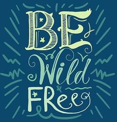 Motivation Wild and Free Lettering Concept vector image vector image