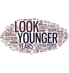 look years younger text background word cloud vector image