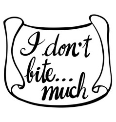 English phrase for i dont bite much on paper vector