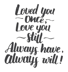 Love you once quote modern calligraphy vector