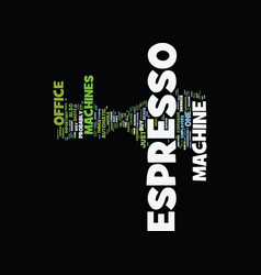 Espresso machines for the office text background vector