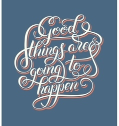 Positive lettering good things are going to happen vector