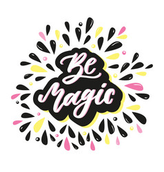 Be magic inspirational quote with hand drawn vector