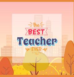Best teacher ever autumn theme vector