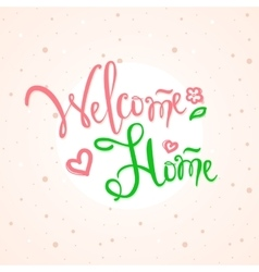 hand lettered inscription Welcome home vector image vector image