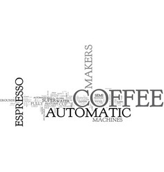 Automatic espresso coffee makers text word cloud vector