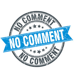 no comment round grunge ribbon stamp vector image vector image