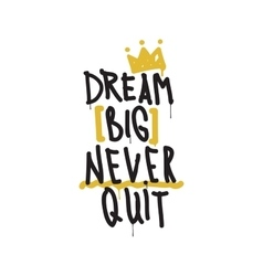 Dream big never quit Color inspirational vector image