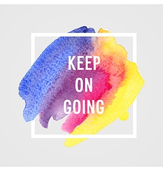 Motivation poster keep on going vector image vector image