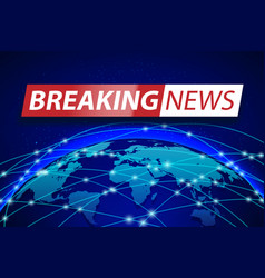 breaking news live on blue world map background vector image vector image