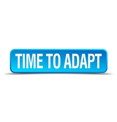 Time to adapt blue 3d realistic square isolated vector