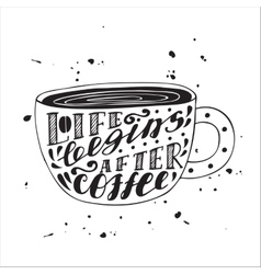 Life begins after coffee modern lettering poster vector