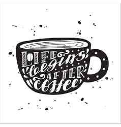 Life begins after coffee vector image vector image
