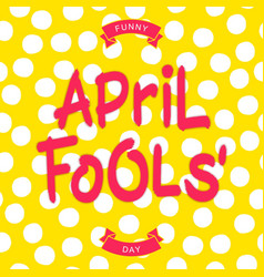 funny april fools day inscription vector image vector image