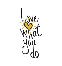 Love what you do Color inspirational vector image