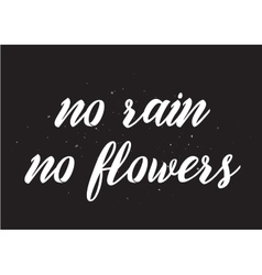 No rain no flowers inscription Greeting card with vector image vector image