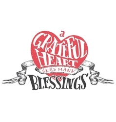 Grateful heart sees many blessings vector image