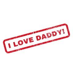 I love daddy exclamation text rubber stamp vector