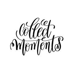 Collect moment black and white hand lettering vector