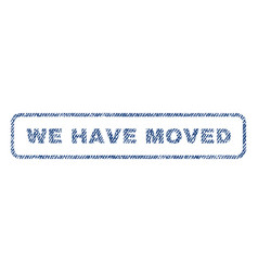 we have moved textile stamp vector image