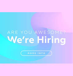 Are you awesome we are hiring creative business vector