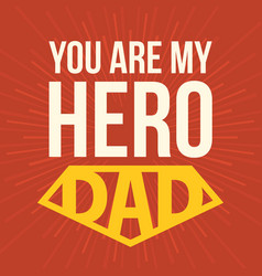 You are my hero dad vector