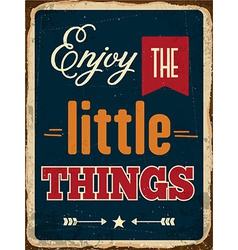 Retro metal sign enjoy the little things vector