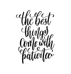 Best things come with patience black and white vector