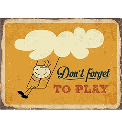 Retro metal sign Dont forget to play vector image vector image