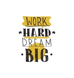 Work hard dream big color inspirational vector