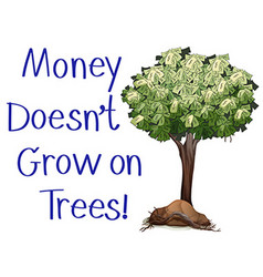 Idiom sign with money doesnt grow on trees vector