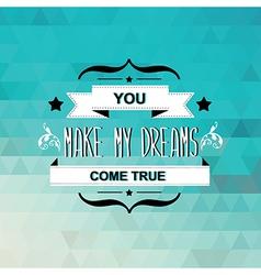 Summer poster you make my dreams come vector
