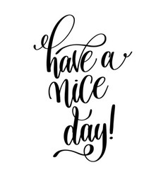 Have a nice day black and white hand lettering vector