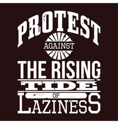 Protest against the rising tide of laziness vector